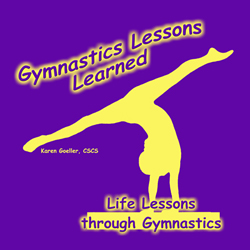 Gymnastics Lessons Learned: Life Lessons through Gymnastics