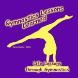 Gymnastics Lessons Learned: Life Lessons through Gymnastics